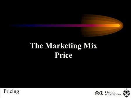 + Pricing The Marketing Mix Price. What is meant by a pricing strategy?. Identify the key determinants for pricing policy decision making. Identify the.