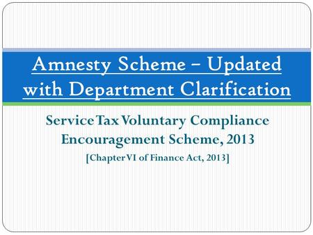 Service Tax Voluntary Compliance Encouragement Scheme, 2013 [Chapter VI of Finance Act, 2013] Amnesty Scheme – Updated with Department Clarification.