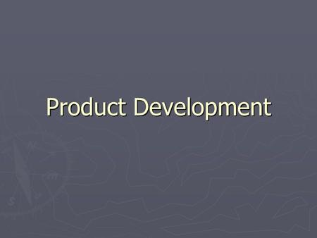 Product Development. Products Fall into 2 Categories: ► Business Goods: goods purchased by organizations for use in their operation.  Ex: Foot Locker.