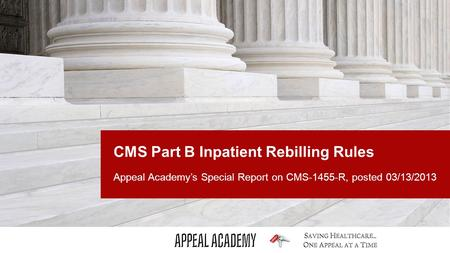 CMS Part B Inpatient Rebilling Rules Appeal Academy's Special Report on CMS-1455-R, posted 03/13/2013.