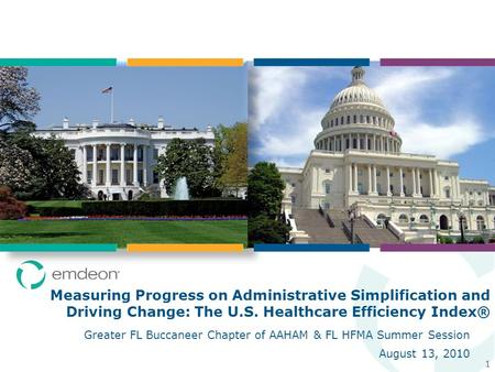 Measuring Progress on Administrative Simplification and Driving Change: The U.S. Healthcare Efficiency Index® 1 Greater FL Buccaneer Chapter of AAHAM &