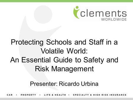 Protecting Schools and Staff in a Volatile World: An Essential Guide to Safety and Risk Management Presenter: Ricardo Urbina.
