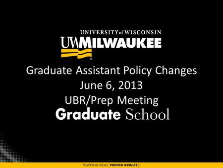 Graduate Assistant Policy Changes June 6, 2013 UBR/Prep Meeting.