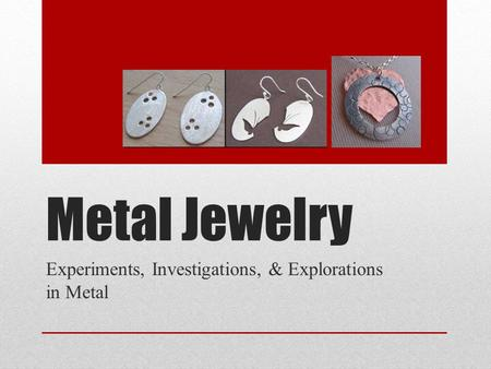 Metal Jewelry Experiments, Investigations, & Explorations in Metal.