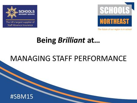 MANAGING STAFF PERFORMANCE #SBM15 Being Brilliant at…