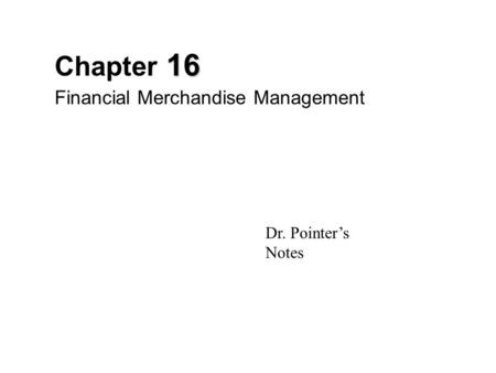 16 Chapter 16 Financial Merchandise Management Dr. Pointer's Notes.