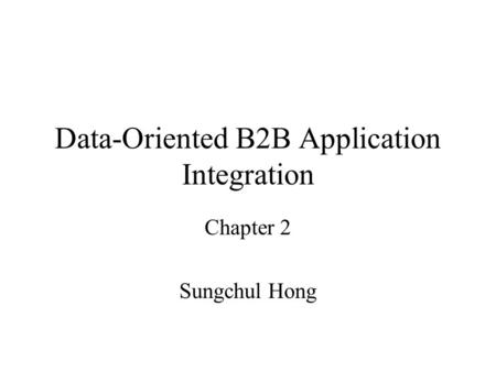 Data-Oriented B2B Application Integration Chapter 2 Sungchul Hong.