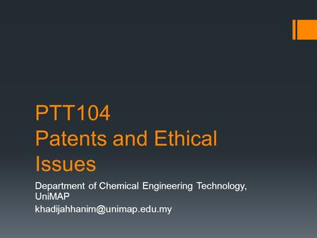 PTT104 Patents and Ethical Issues Department of Chemical Engineering Technology, UniMAP