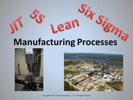 Manufacturing Processes Copyright © Texas Education Agency, 2014. All rights reserved.
