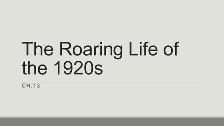 The Roaring Life of the 1920s CH.13. Changing Ways of Life SECTION 1.