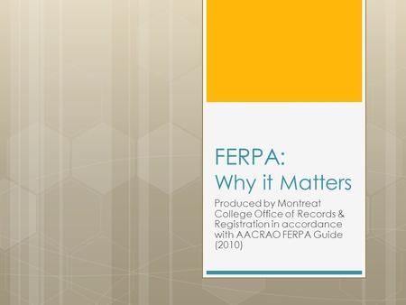 FERPA: Why it Matters Produced by Montreat College Office of Records & Registration in accordance with AACRAO FERPA Guide (2010)