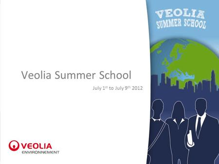 Veolia Summer School July 1 st to July 9 th 2012.