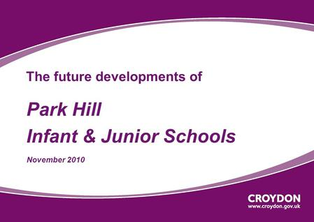 The future developments of Park Hill Infant & Junior Schools November 2010.