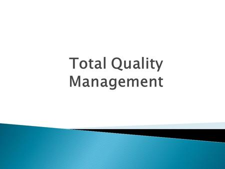 Total Quality Management. 2 A philosophy that involves everyone in an organization in a continual effort to improve quality and achieve customer satisfaction.