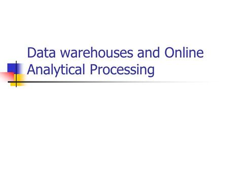 Data warehouses and Online Analytical Processing.