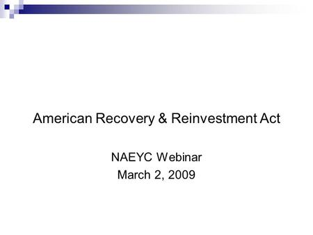 American Recovery & Reinvestment Act NAEYC Webinar March 2, 2009.