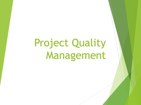 Project Quality Management. Quality Certification (PMP is an ISO 9000 certified credential)  ISO 9000: 2005  Quality Principles: Quality Principles: