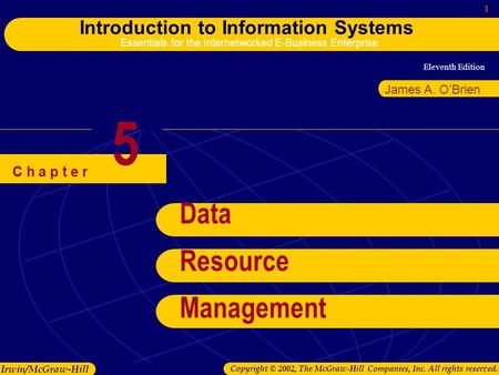 Eleventh Edition 1 Introduction to Information <strong>Systems</strong> Essentials for the Internetworked E-Business Enterprise Irwin/McGraw-Hill Copyright © 2002, The.