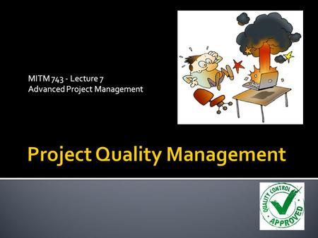 MITM 743 - Lecture 7 Advanced Project Management.