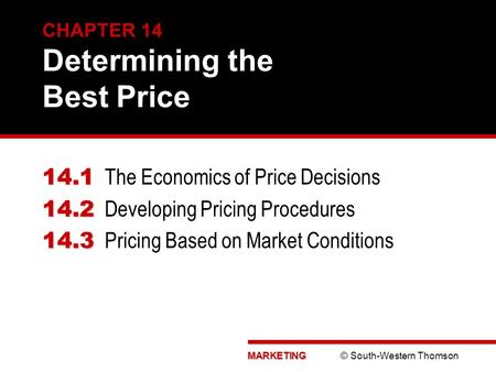 MARKETING MARKETING © South-Western Thomson CHAPTER 14 Determining the Best <strong>Price</strong> 14.1 14.1 The Economics of <strong>Price</strong> Decisions 14.2 14.2 Developing <strong>Pricing</strong>.