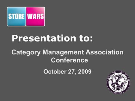 Presentation to: Category Management Association Conference October 27, 2009.