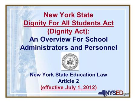 New York State Dignity For All Students Act (Dignity Act): An Overview For School Administrators and Personnel New York State Education Law Article 2 (effective.