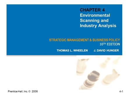 Prentice Hall, Inc. © 20064-1 STRATEGIC MANAGEMENT & BUSINESS POLICY 10 TH EDITION THOMAS L. WHEELEN J. DAVID HUNGER CHAPTER 4 Environmental Scanning and.