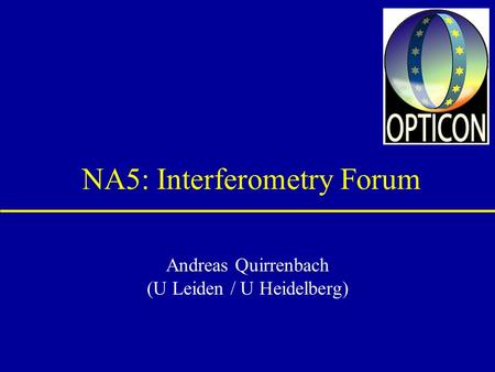 NA5: Interferometry Forum Andreas Quirrenbach (U Leiden / U Heidelberg)