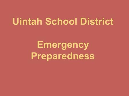 Uintah School District Emergency Preparedness. Utah State law requires each local school board to adopt and maintain an emergency preparedness plan.