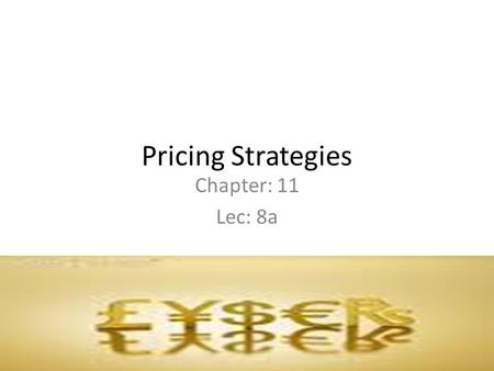 Pricing Strategies Chapter: 11 Lec: 8a. New Product Pricing Strategies Prices change as the product passes through its lifecycle -Market- Skimming Pricing.