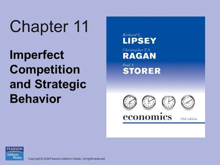 Copyright © 2008 Pearson Addison-Wesley. All rights reserved. Chapter 11 Imperfect Competition and Strategic Behavior.