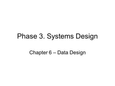 Phase 3. Systems Design Chapter 6 – Data Design.
