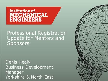 Professional Registration Update for Mentors and Sponsors Denis Healy Business Development Manager Yorkshire & North East.
