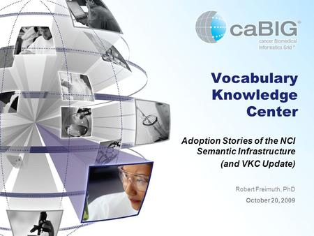 Vocabulary Knowledge Center Adoption Stories of the NCI Semantic Infrastructure (and VKC Update) Robert Freimuth, PhD October 20, 2009.