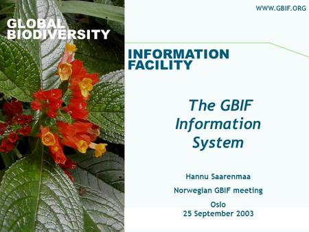 Global Biodiversity Information Facility GLOBAL BIODIVERSITY INFORMATION FACILITY Hannu Saarenmaa Norwegian GBIF meeting Oslo 25 September 2003 WWW.GBIF.ORG.