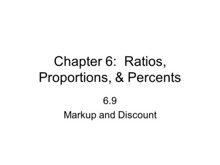 Chapter 6: Ratios, Proportions, & Percents 6.9 Markup and Discount.