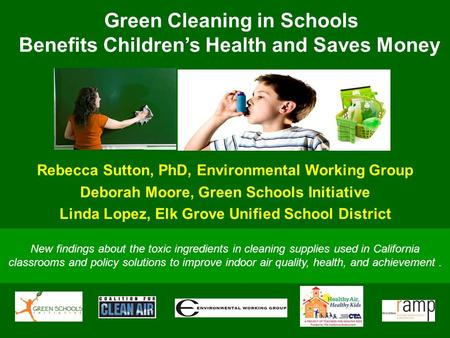 Green Cleaning in Schools Benefits Children's Health and Saves Money New findings about the toxic ingredients in cleaning supplies used in California classrooms.