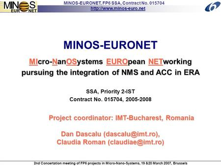 MINOS-EURONET, FP6 SSA, Contract No. 015704  2nd Concertation meeting of FP6 projects in Micro-Nano-Systems, 19 &20 March 2007,