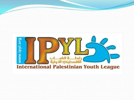 What is IPYL ? A non-governmental, not-for-profit, non-partisan organization created in 1997 by a group of young Palestinians. A youth organization that.