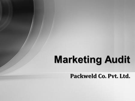 Packweld Co. Pvt. Ltd. Marketing Audit. Marketing Audit – Packweld.