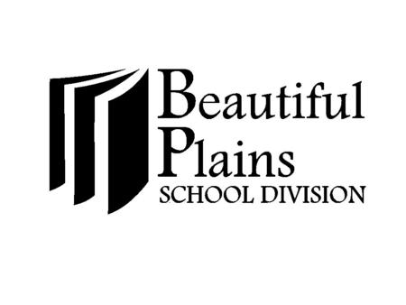 Beautiful Plains School Division Mission Statement Strive to provide quality educational opportunities within a safe and caring environment that will.