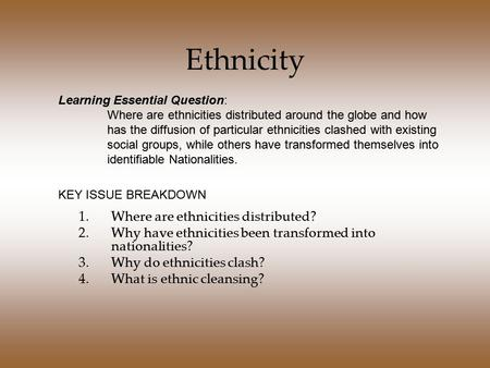 Ethnicity Where are ethnicities distributed?