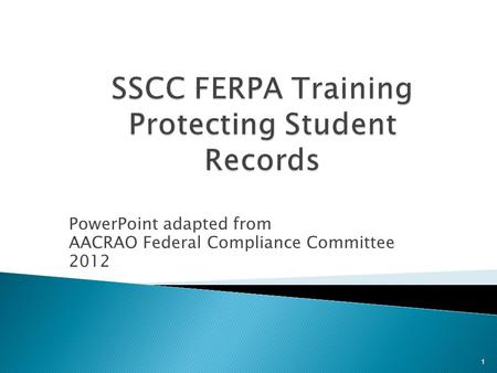 PowerPoint adapted from AACRAO Federal Compliance Committee 2012 1.