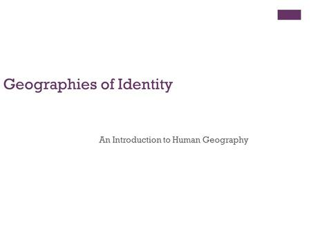 © 2011 Pearson Education, Inc. Geographies of Identity An Introduction to Human Geography.