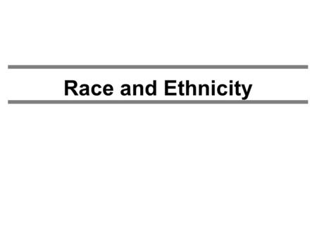 Race and Ethnicity. Race -Race defined - Problems with race <Focuses on cosmetic features: Phenotype vs Genotype <Categories are metaphorical, arbitrary.