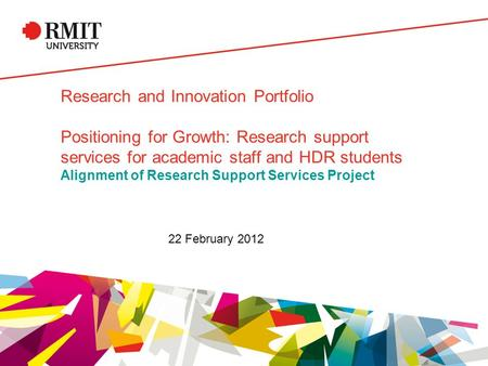 Research and Innovation Portfolio Positioning for Growth: Research support services for academic staff and HDR students Alignment of Research Support Services.