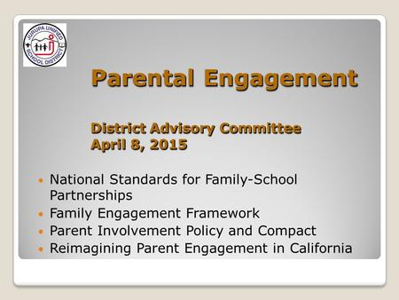 Parental Engagement District Advisory Committee April 8, 2015 National Standards for Family-School Partnerships Family Engagement Framework Parent Involvement.