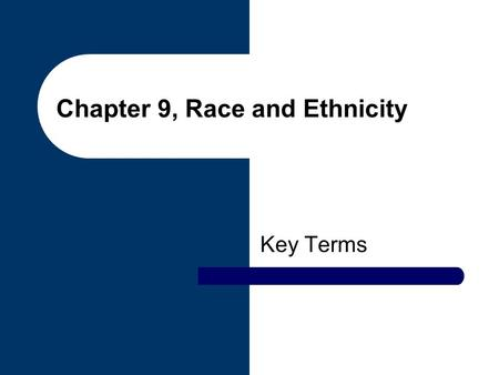 Chapter 9, Race and Ethnicity Key Terms. chance Those things not subject to human will, choice or effort. context The larger social setting in which racial.