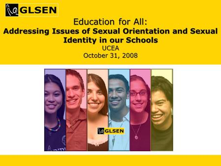 Education for All: Addressing Issues of Sexual Orientation and Sexual Identity in our Schools UCEA October 31, 2008.