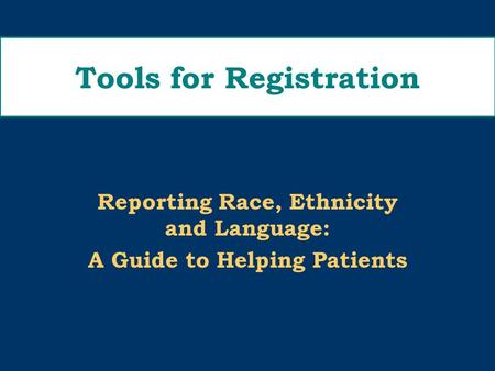 Tools for Registration Reporting Race, Ethnicity and Language: A Guide to Helping Patients.